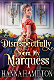 Disrespectfully Yours, My Marquess: A Historical Regency Romance Novel (English Edition)
