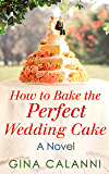 How To Bake The Perfect Wedding Cake (Home for the Holidays, Book 4)
