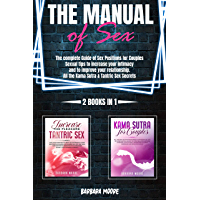The Manual Of Sex: The Complete Guide of Sex Positions For Couples. Sexual Tips to Increase Your Intimacy and to Improve…