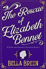 The Rescue of Elizabeth Bennet: A Pride and Prejudice Variation Kindle Edition