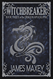 Witchbreaker: Book Three of the Dragon Apocalypse