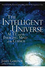 The Intelligent Universe: AI, ET, and the Emerging Mind of the Cosmos Kindle Edition