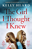 The Girl I Thought I Knew: A gripping and emotional page-turner with a twist