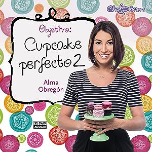 Objetivo: Cupcake perfecto 2 (Spanish Edition)