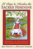 14 Steps to Awaken the Sacred Feminine: Women in the Circle of Mary Magdalene