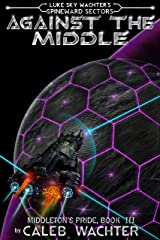 Against The Middle (Spineward Sectors- Middleton's Pride Book 3) Kindle Edition