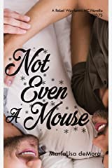 Not Even A Mouse: #10.75 (Rebel Wayfarers MC Book 21) Kindle Edition