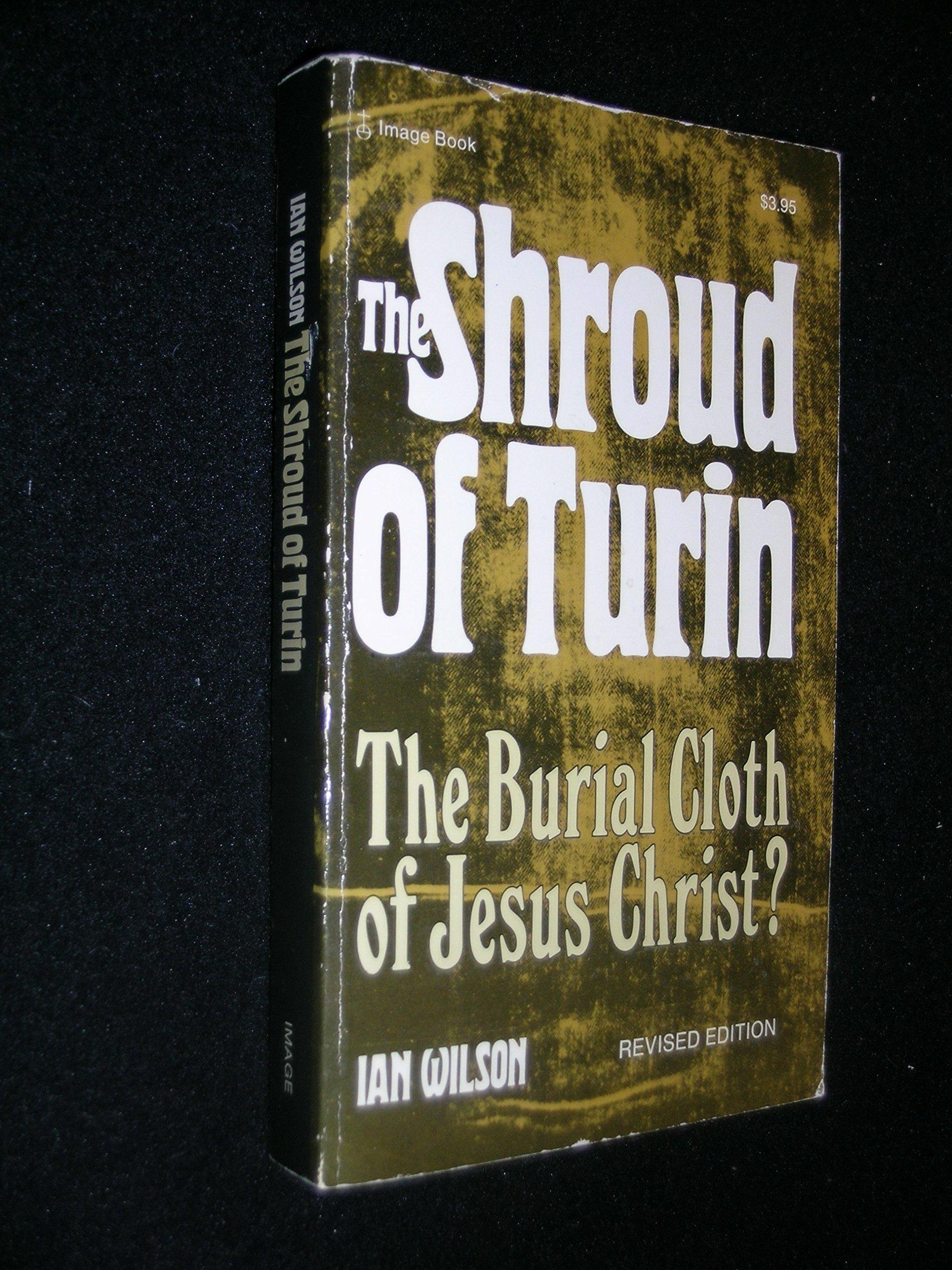 The Shroud of Turin: The Burial Cloth of Jesus Christ?: Ian