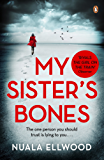My Sister's Bones: 'For lovers of The Girl on the Train ...a tense story with multiple twists and turns'