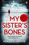 My Sister's Bones: 'Rivals The Girl on the Train as a compulsive read' Guardian