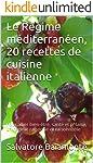Le Régime méditerranéen,L'approche diététique du Dr Salvatore Baiamonte: 20 recettes de cuisine italienne, pour allier...