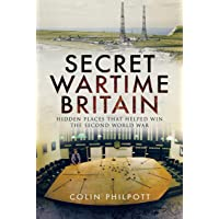 Secret Wartime Britain: Hidden Places That Helped Win the Second World War