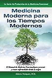 Medicina Moderna para los Tiempos Modernos: El Manual de Medicina Funcional para Prevenir y Tratar Enfermedades Desde su Origen (La Serie de Protocolos de la Medicina Funcional nº 1)