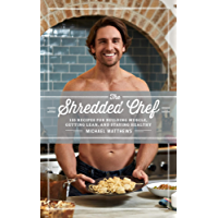 The Shredded Chef: 120 Recipes for Building Muscle, Getting Lean, and Staying Healthy (The Muscle for Life Series Book 3)
