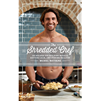 The Shredded Chef: 125 Recipes for Building Muscle, Getting Lean, and Staying Healthy (Muscle for Life Book 3)