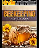 Beekeeping: Beekeeping Guide from Beginner to Expert (Beekeeping, Self Sufficiency, Homesteading, Hydroponics)