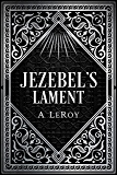 Jezebel's Lament: A Defense of Reputation, a Denouncement of the Prophets Elijah and Elisha (The Epics Collection Book 3…