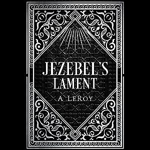 Jezebel's Lament: A Defense of Reputation, a Denouncement of the Prophets Elijah and Elisha (The Epics)