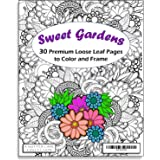 Sweet Gardens Adult Coloring Book - 30 Loose Leaf Pages to Color and Frame