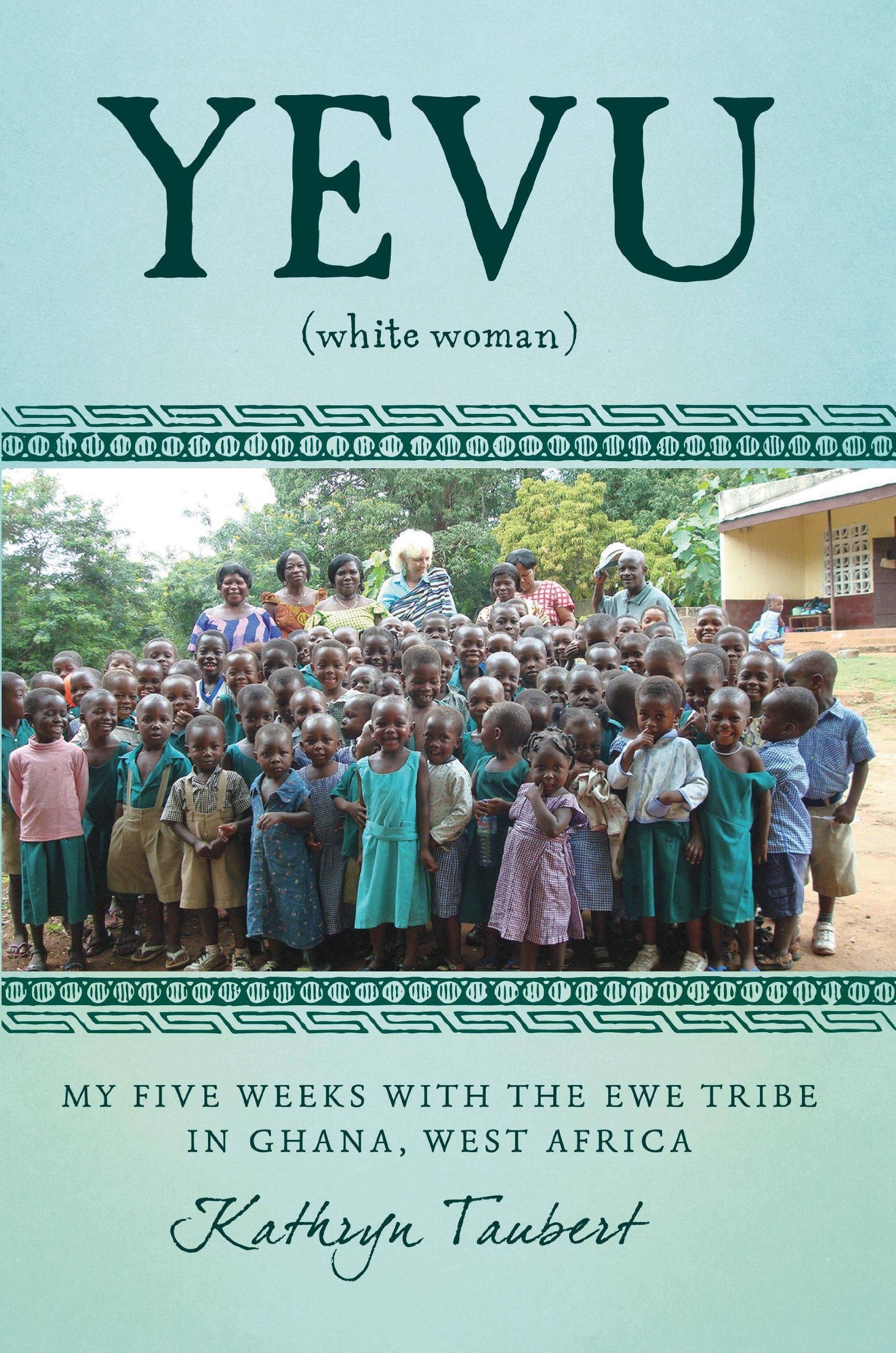 Yevu (White Woman): My Five Weeks with the Ewe Tribe in