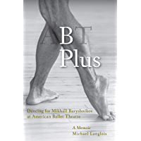 B Plus: Dancing for Mikhail Baryshnikov at American Ballet Theatre: A Memoir book cover