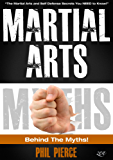 Martial Arts: Behind the Myths!: (The Martial Arts and Self Defense Secrets You NEED to Know!)
