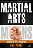 Martial Arts: Behind the Myths! (The Martial Arts and Self Defense Secrets You NEED to Know!)
