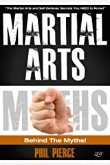 Martial Arts: Behind the Myths! (The Martial Arts and Self Defense Secrets You NEED to Know!) Kindle Edition