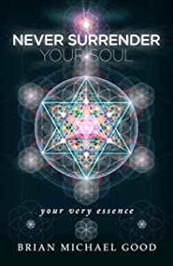 "Never Surrender Your Soul ""your very essence"" (Self-Help Books: Spiritual Growth, Personal Growth, Inspirational, Motivational, Happiness Book 1)"