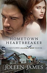 Hometown Heartbreaker (Hometown Alaska Men Book 3)