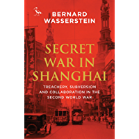 Secret War in Shanghai: Treachery, Subversion and Collaboration in the Second World War (Tauris Parke Paperbacks)
