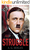 The Secret Journals Of Adolf Hitler: The Struggle (Volume 2)