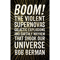 Boom!: The Violent Supernovas, Galactic Explosions, and Earthly Mayhem that Shook our Universe