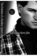 Becoming Steve Jobs: The Evolution of a Reckless Upstart into a Visionary Leader Kindle Edition