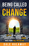 Being Called to Change: Let Go of All That No Longer Serves You and Grow Into Your Full Potential