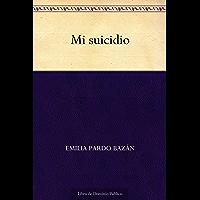 Mi suicidio (Spanish Edition)