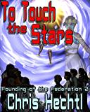 To Touch the Stars (Founding of the Federation Book 2)