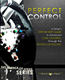 Perfect Control: A Driver's Step-by-Step Guide to Advanced Car Control Through the Physics of Racing (The Science of Speed Series Book 2) (English Edition)