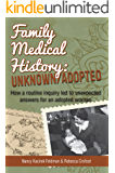 Family Medical History: Unknown/Adopted: How a Routine Inquiry Led to Unexpected Answers for an Adopted Woman