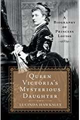 Queen Victoria's Mysterious Daughter: A Biography of Princess Louise Kindle Edition