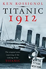 Titanic 1912: The original news reporting of the sinking of the Titanic (History of the RMS Titanic series Book 1) Kindle Edition