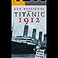 Titanic 1912: The original news reporting of the sinking of the Titanic (History of the RMS Titanic series Book 1)