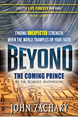 Beyond - The Coming Prince by Sir Robert Anderson: Finding unexpected strength when the world tramples on your faith! (Expect to Live Forever Book 3) Kindle Edition
