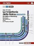 Le traiettorie della fisica. azzurro. Da Galileo a Heisenberg. Per le Scuole superiori. Con espansione online: 1