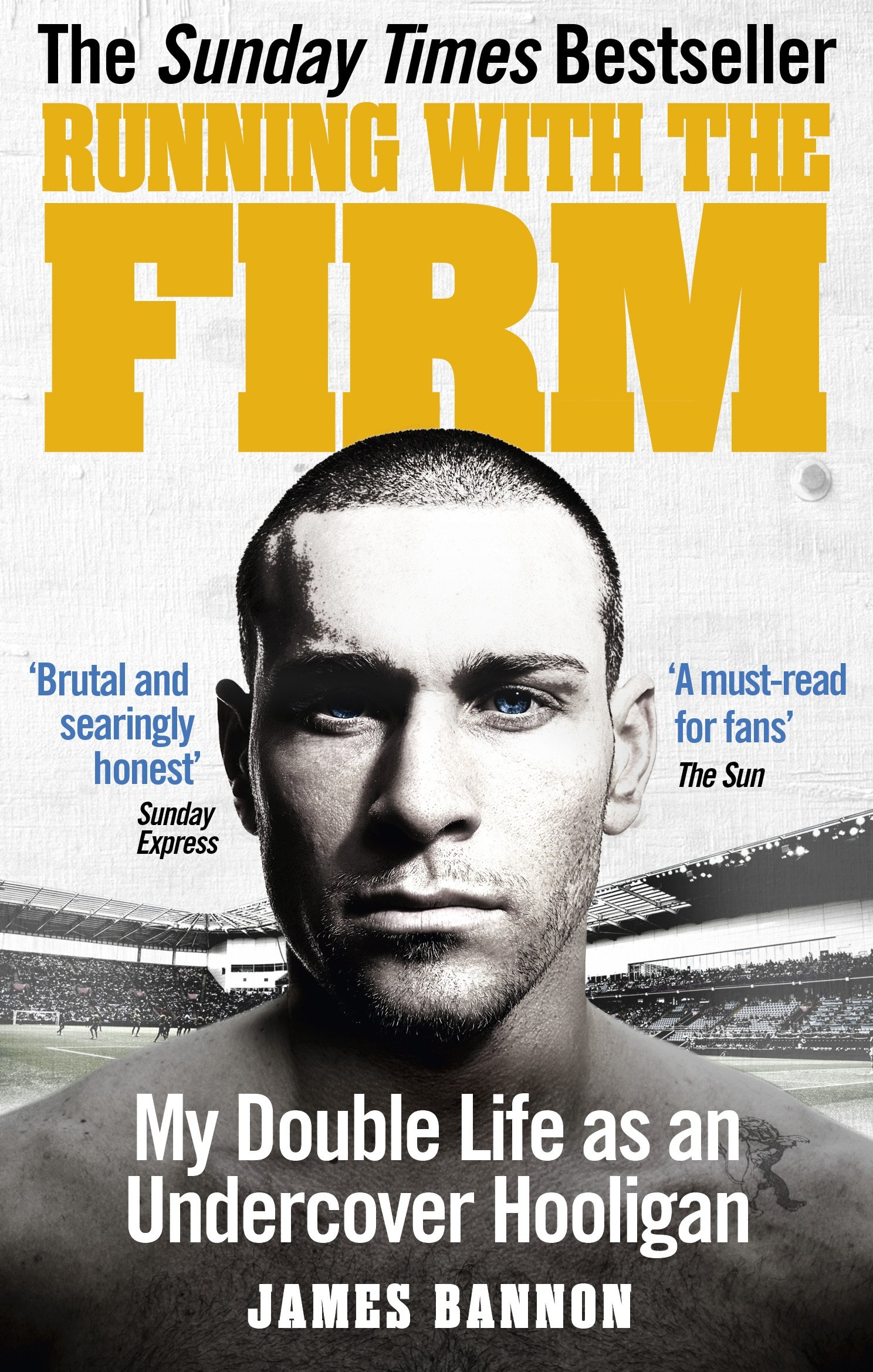 Running with the Firm: My Double Life as an Undercover Hooligan