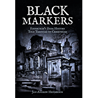 Black Markers: Edinburgh's Dark History Told Through its Cemeteries (English Edition)