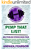 Pimp That List!: Quality Subscribers, Drip Campaigns, List Cleanings, Content, Subject Lines, Building a Street Team, and Much More! (Self-Publish Strong Book 4)