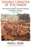 """""""Double Canister at Ten Yards"""": The Federal Artillery and the Repulse of Pickett's Charge, July 3, 1863"""