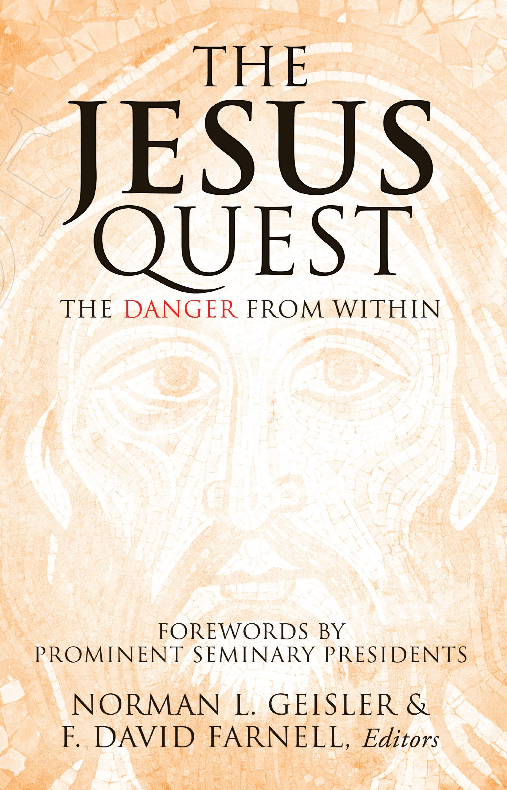 The Jesus Quest: The Danger from Within: Norman L. Geisler, F. David  Farnell: 9781628394658: Amazon.com: Books