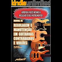 Manual de Regulagem em Guitarras, Contrabaixos e Violões: Aprenda você mesmo a regular o seu instrumento!